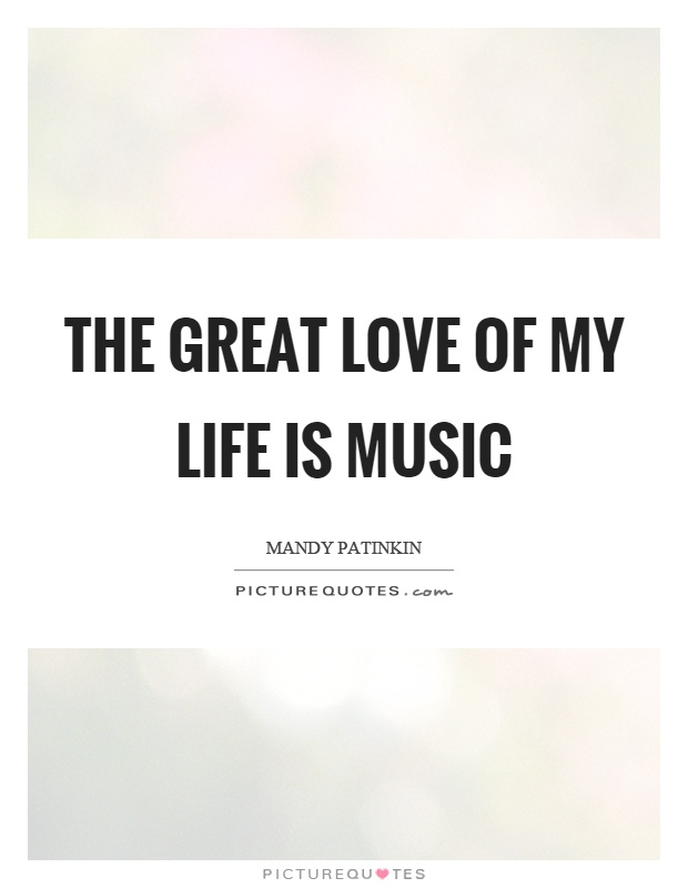The Great Love Of My Life Is Music Picture Quote