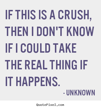 Unknown P O Quotes If This Is A Crush Then I Dont Know