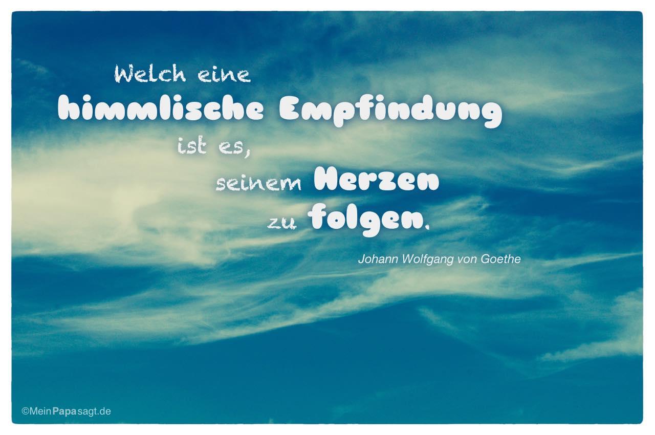 Himmel Mit Dem Johann Wolfgang Von Goethe Zitat Welch Eine Himmlische Empfindung Ist Es