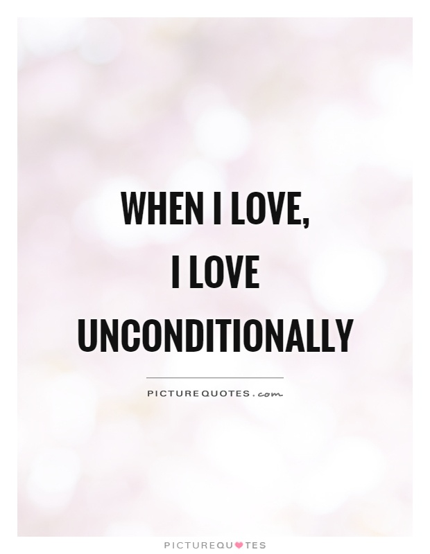 When I Love I Love Unconditionally Picture Quote