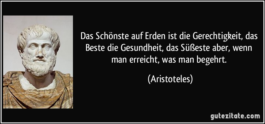 Das Schonste Auf Erden Ist Gerechtigkeit Das Beste Gesundheit Das Suseste Aber Mehr Zitate Von Aristoteles