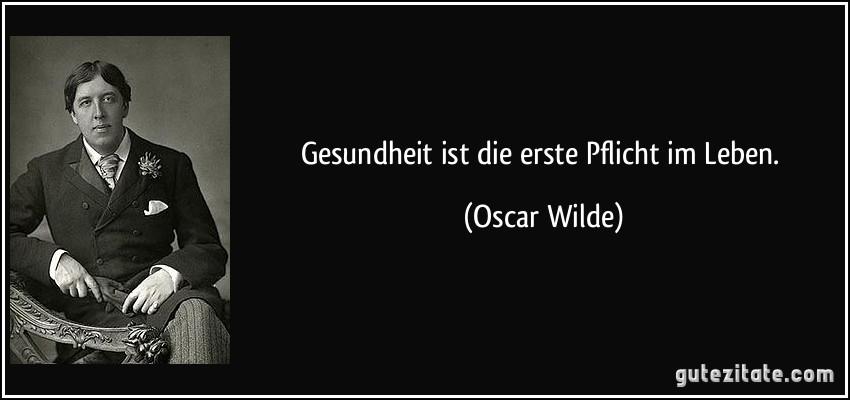 Gesundheit Ist Erste Pflicht Im Leben Oscar Wilde