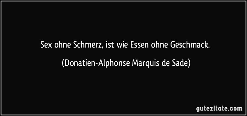 Ohne Schmerz Ist Wie Essen Ohne Geschmack Donatien Alphonse Marquis De