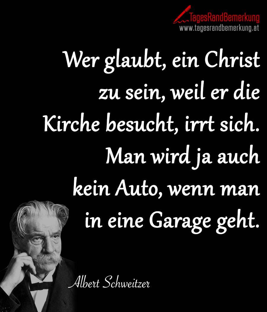 Das Zitat Zum Tag Von Der Tagesrandbemerkung Wer Glaubt Ein Christ Zu Sein Weil Er Kirche Besucht Irrt Sich Man Wird Ja Auch Kein Auto
