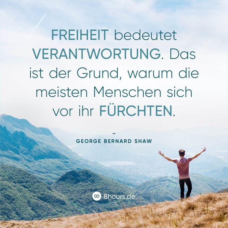 Freiheit Bedeutet Verantwortung Das Ist Der Grund Warum Meisten Menschen Sich Vor Ihr Furchten Ein Zitat Von George Bernard Shaw