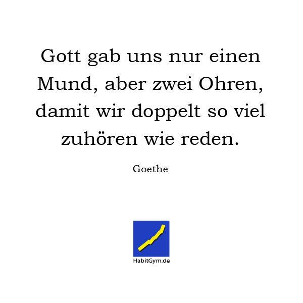 Motivierende Zitate Goethe Gott Gab Uns Nur Einen Mund Aber Zwei Ohren