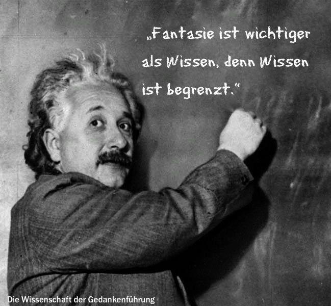 Fantasie Ist Wichtiger Als Wissen Denn Wissen Ist Begrenzt Albert Einstein Zitate Uber