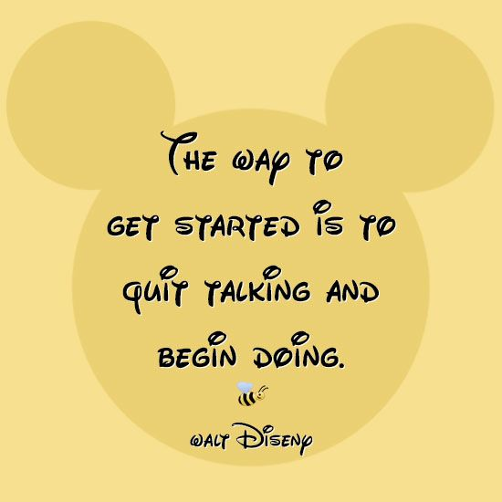 The Way To Get Started Is To Quit Talking And Begin Doing Walt Disney