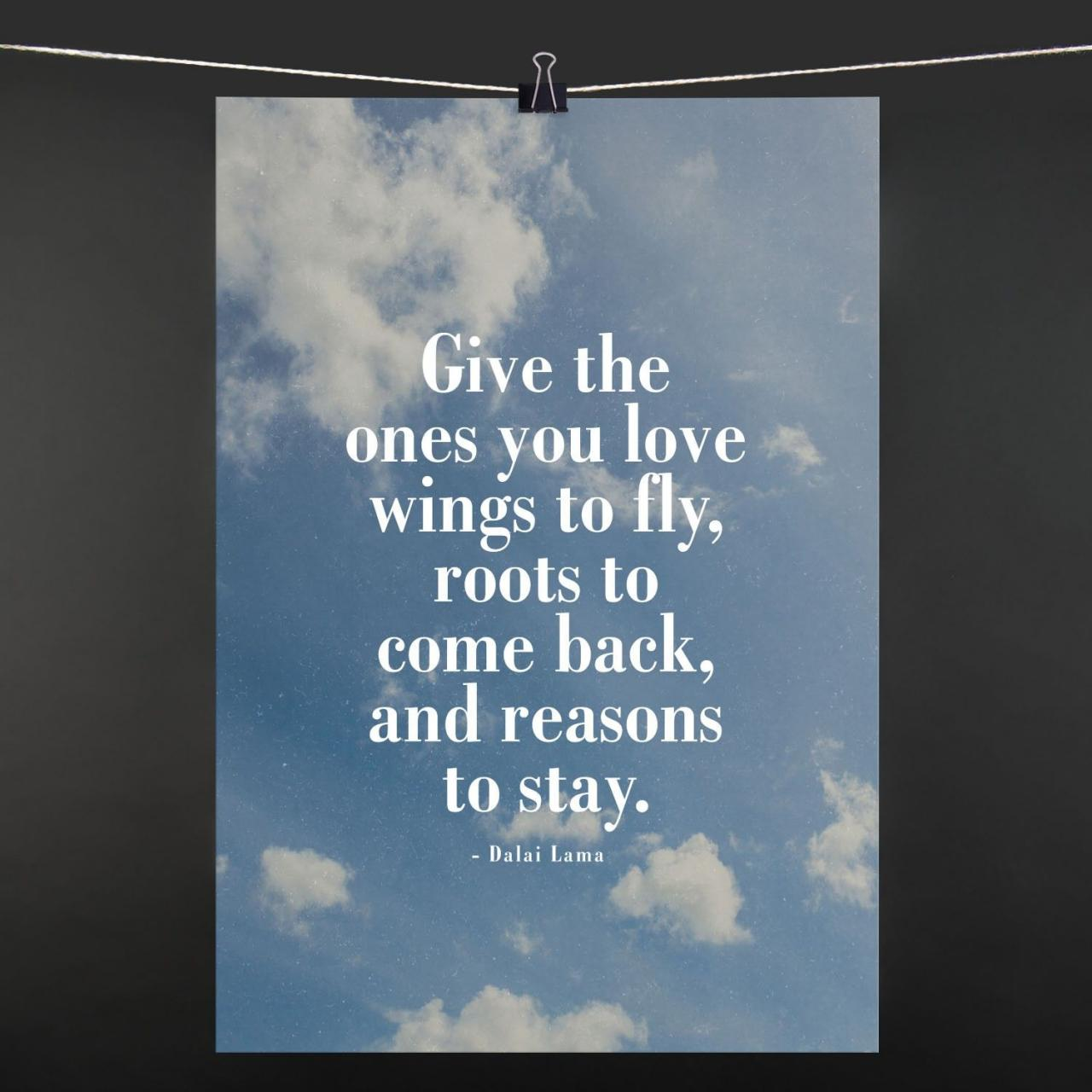 Poster Give The Ones You Love Wings To Fly Roots To Come Back And