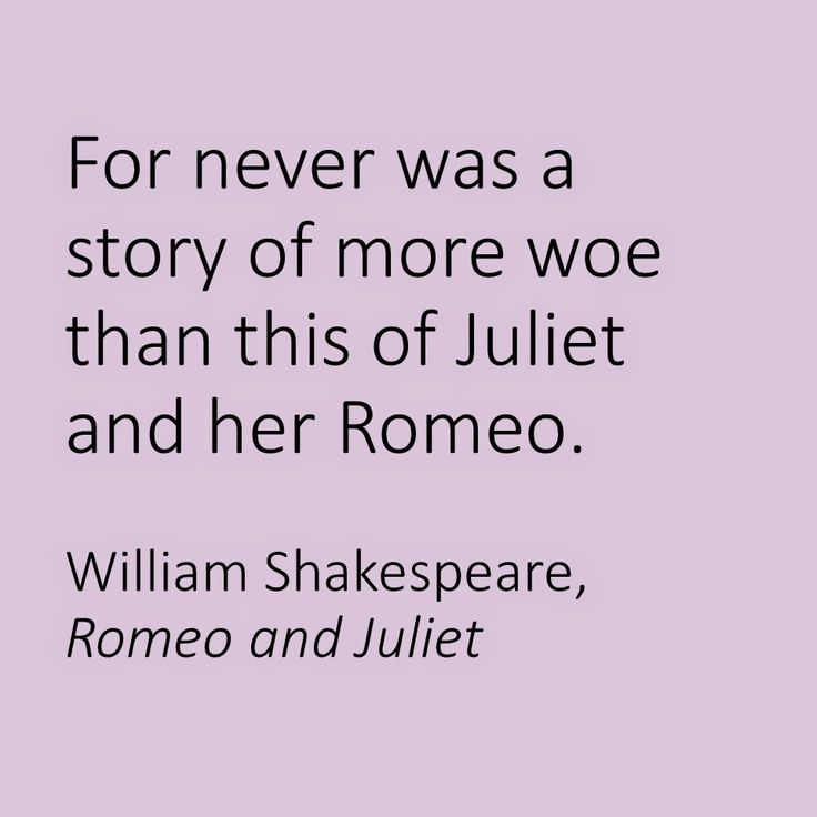 For Never Was A Story Of More Woe Than This Of Juliet And Her Romeo