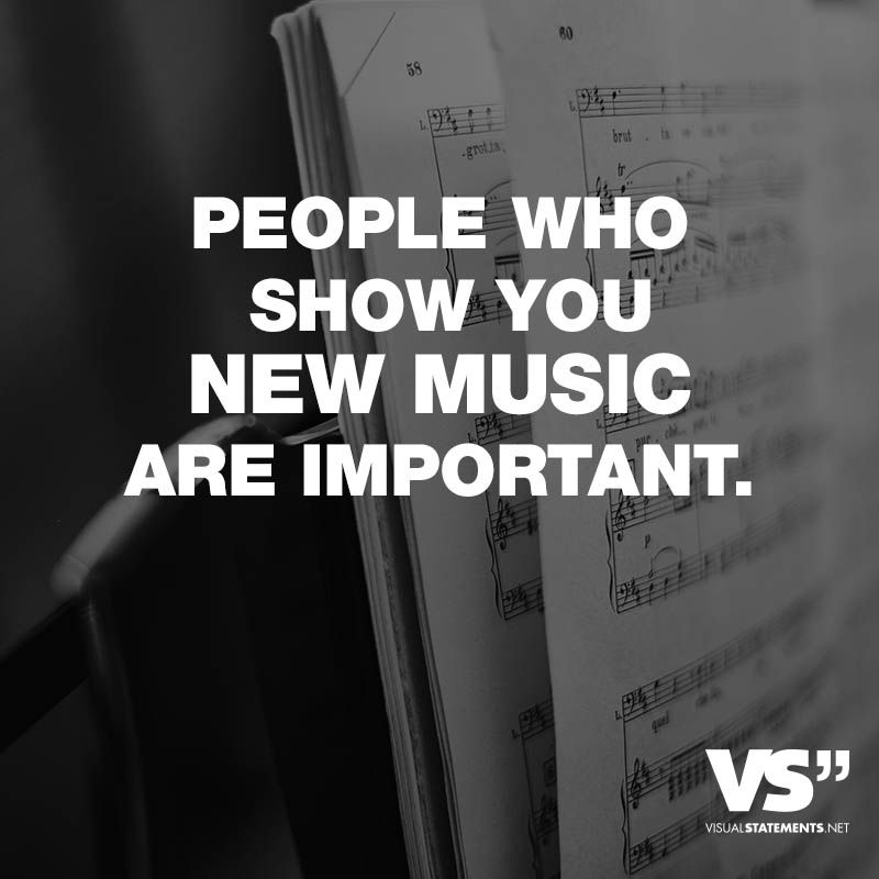 Visual Statements People Who Show You New Music Are Important Spruche Zitate
