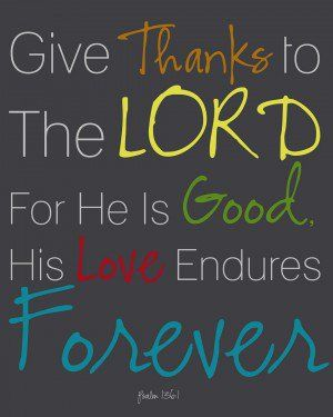 Love Yourself Quotes Bible Give Thanks To The Lord For He Is Good His Love Endures Forever
