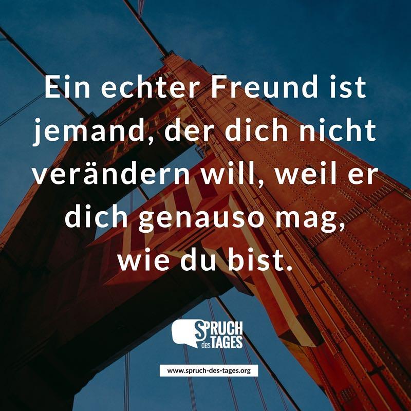 Ein Echter Freund Ist Jemand Der Dich Nicht Verandern Will Weil Er Dich Genauso