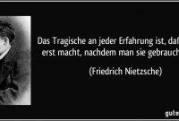 Das Tragische An Jeder Erfahrung Ist Das Man Sie Erst Macht Nachdem Man Sie Mehr Zitate Von Friedrich Nietzsche