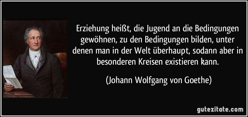 Erziehung Heist Jugend An Bedingungen Gewohnen Zu Den Bedingungen Bilden Unter Mehr Zitate Von Johann Wolfgang Von Goethe