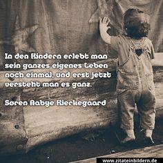 In Den Kindern Erlebt Man Sein Ganzes Eigenes Leben Noch Einmal Und Erst Jetzt Versteht Man Es Ganz Soren Aabye Kierkegaard