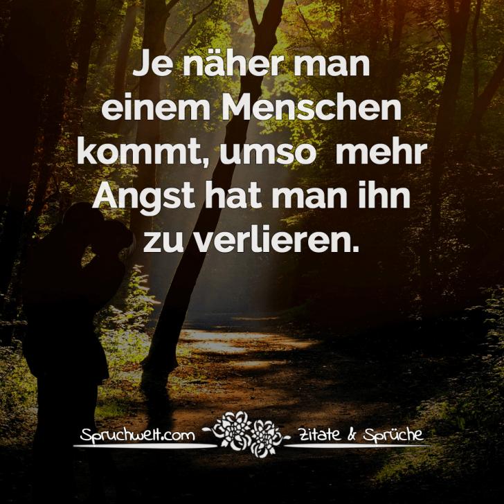 Je Naher Man Einem Menschen Kommt Umso Mehr Angst Hat Man Ihn Zu Verlieren Spruch Uber Liebe Zitate Spruche Spruchbilder Deutsch