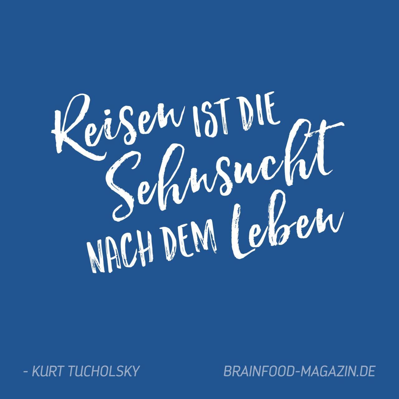 Reisen Ist Sehnsucht Nach Dem Leben Kurt Tucholsky Zitate Spruche Urlaub Pinterest