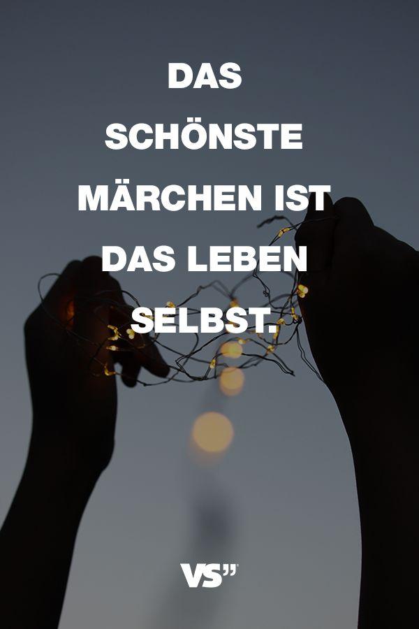 Visual Statements Spruche Zitate Quotes Motivation Das Schonste Marchen Ist Das Leben Selbst