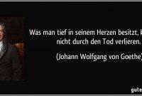 Was Man Tief In Seinem Herzen Besitzt Kann Man Nicht Durch Den Tod Verlieren Johann Wolfgang Von Goethe Angeblich
