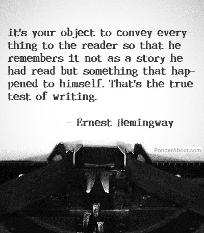 Hemingway Genius Its Your Object To Convey Everything To The Reader So That He Remembers