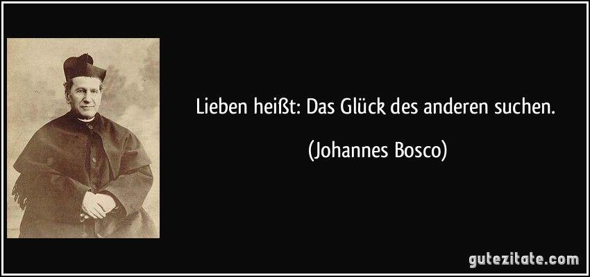 Lieben Heist Das Gluck Des Anderen Suchen Johannes Bosco  C B Zitate