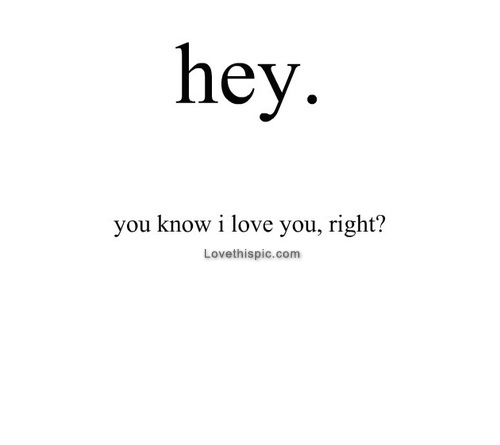 You Know I Love You Right