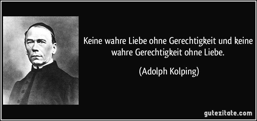Keine Wahre Liebe Ohne Gerechtigkeit Und Keine Wahre Gerechtigkeit Ohne Liebe Adolph Kolping
