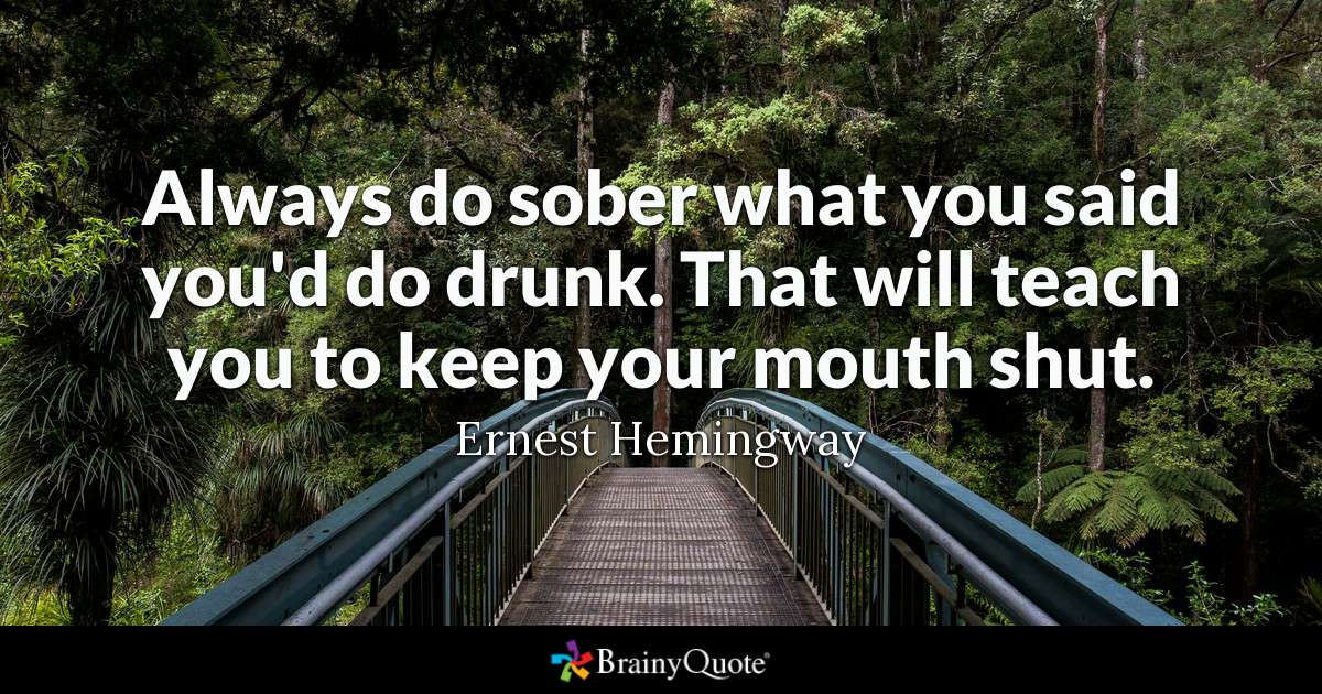 Always Do Sober What You Said Youd Do Drunk That Will Teach You