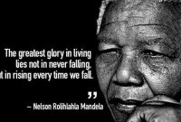 Nelson Mandela The Greatest Glory In Living Lies Not In Never Falling But In Rising Every Time We