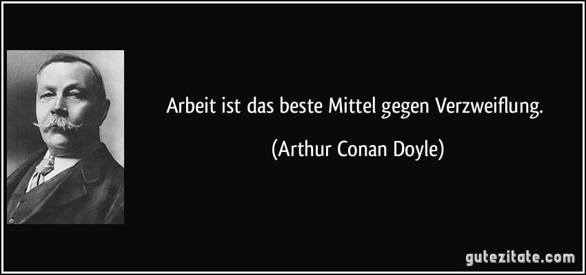 Arbeit Ist Das Beste Mittel Gegen Verzweiflung Arthur Conan Doyle