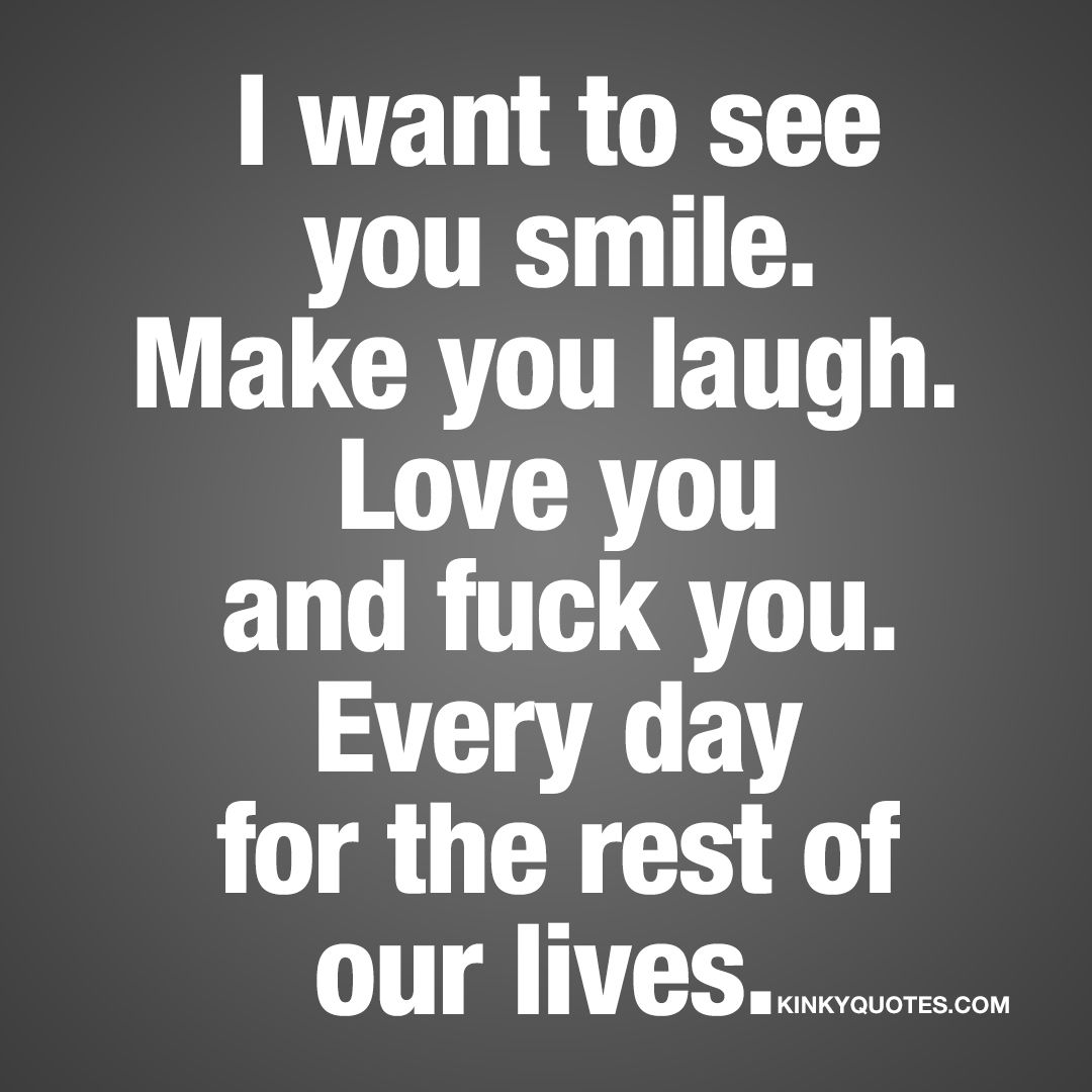 Quotes And Inspiration About Love Quotation Image As The Quote Says Description I Want To See You Smile Kinky Quotes Naughty Quotes And Sayings