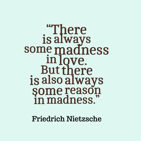 Friedrich Nietzsche Quote About Madness In Love Awesome Quotes About Life