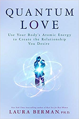 Quantum Love Use Your Bodys Atomic Energy To Create The Relationship You Desire Ph D Berman  Amazon Com Books