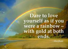 Quote Haiku Dare To Love Yourself As If You Were A Rainbow With Gold At Both Ends Aberjhani From The Books Journey Through The Power Of The R