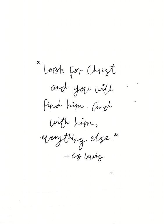 Look For Christ And You Will Find Him And With Him Everything Else Cs Lewis Script Ideas For Writing On Pottery And Ceramic Dishes Etc