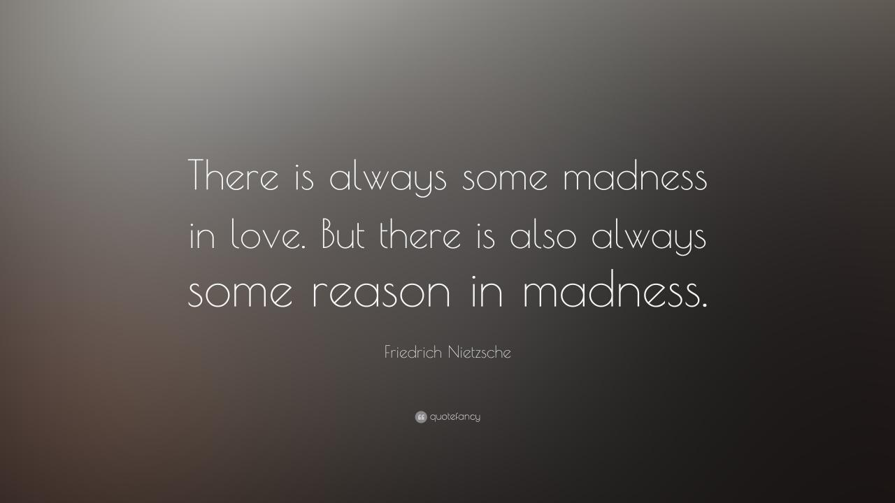 Friedrich Nietzsche Quote There Is Always Some Madness In Love But There Is