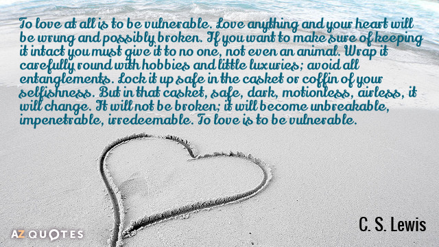 C S Lewis Quote To Love At All Is To Be Vulnerable Love Anything And