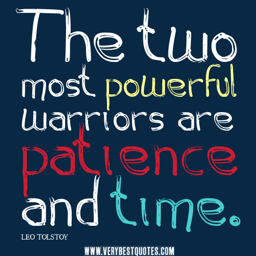 The Two Most Powerful Warriors Are Patience And Time Leo Tolstoy