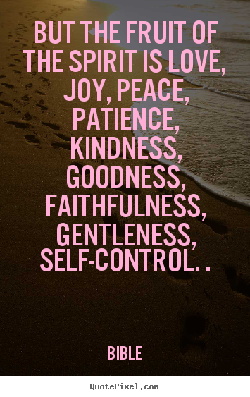 Quotes About Inspirational But The Fruit Of The Spirit Is Love Joy Peace