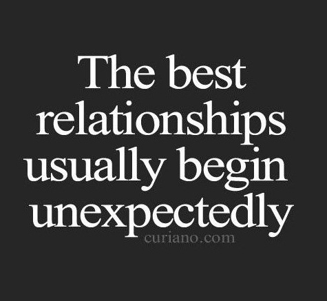 The Best Relationships Usually Begin Unexpectedly Unexpectedly Boyfriend Quotes